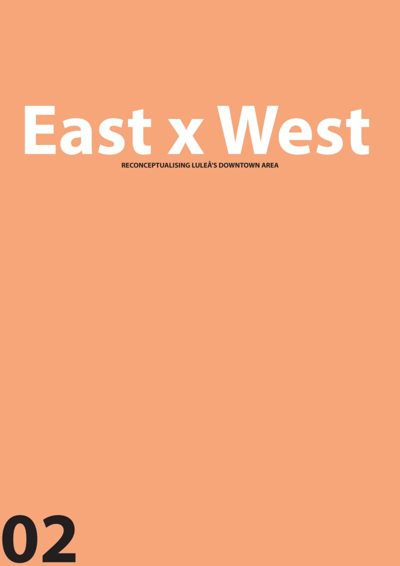 East x West: Reconceptualising Luleå's Downtown Area.