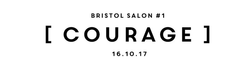 The Quarter Club Bristol Salon #1 [Courage] 16.10.17