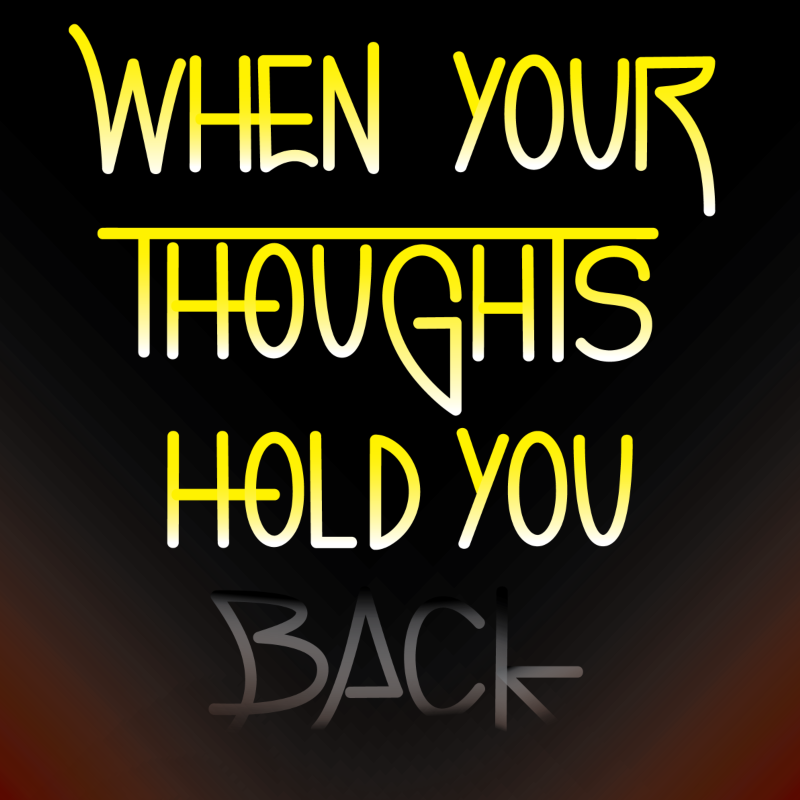 When your thoughts...