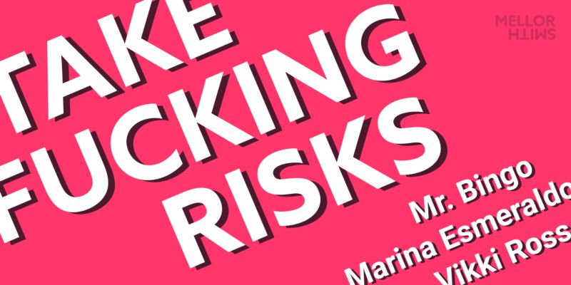 EVENT. Take Fucking Risks: meets Mr Bingo, Vikki Ross & Marina Esmeraldo
