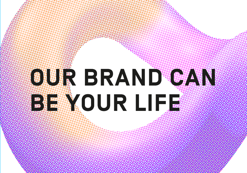 our brand can be your life