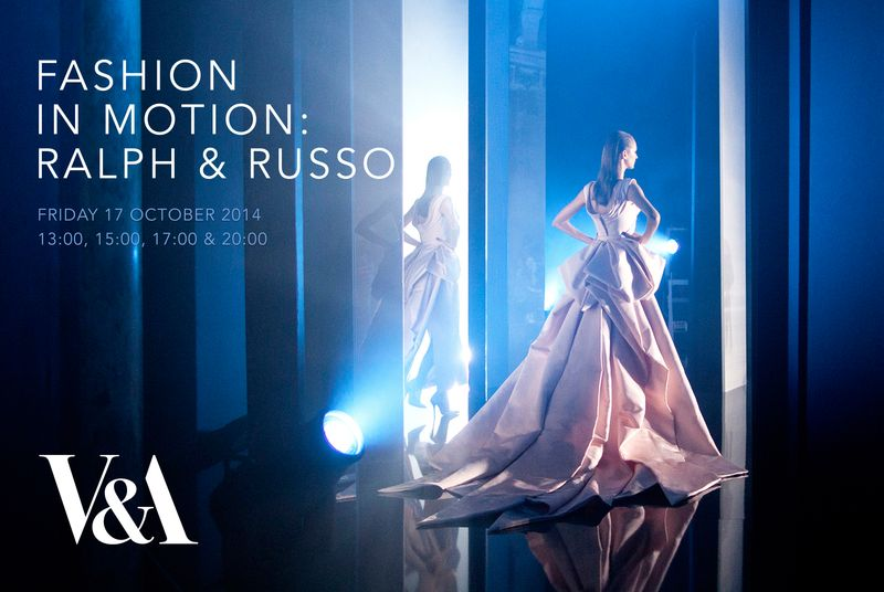 FASHION IN MOTION: RALPH & RUSSO  - V&A MUSEUM, LONDON