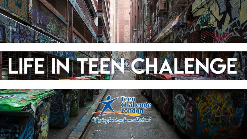 Life in Teen Challenge London
