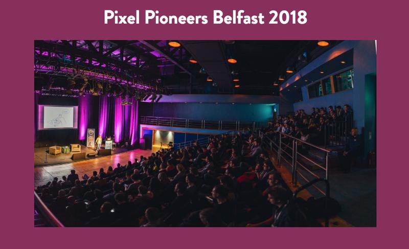 Open Call: Speak at Pixel Pioneers, Belfast 2018