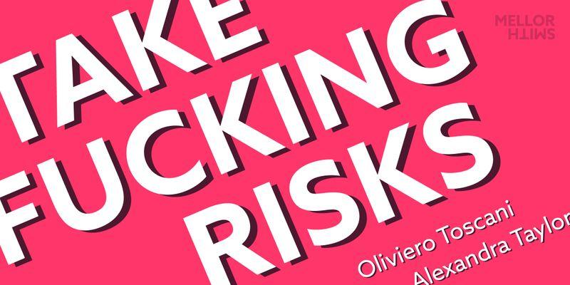 Take Fucking Risks: meets Oliviero Toscani & Alexandra Taylor