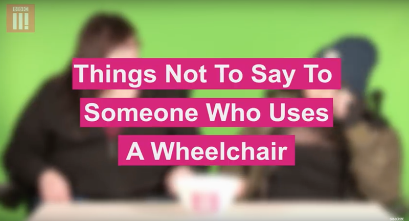 BBC Three - Things Not To Say To Someone Who Uses A Wheelchair