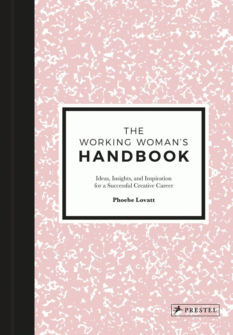 The Working Woman's Handbook: Ideas, Insights, and Inspiration for a Successful Creative Career (Prestel, 2017)