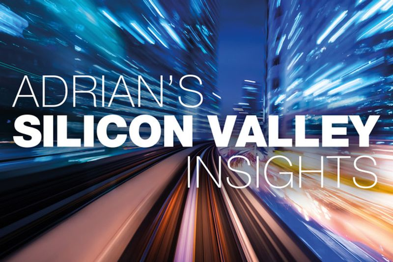 Adrian's Silicon Valley Insights