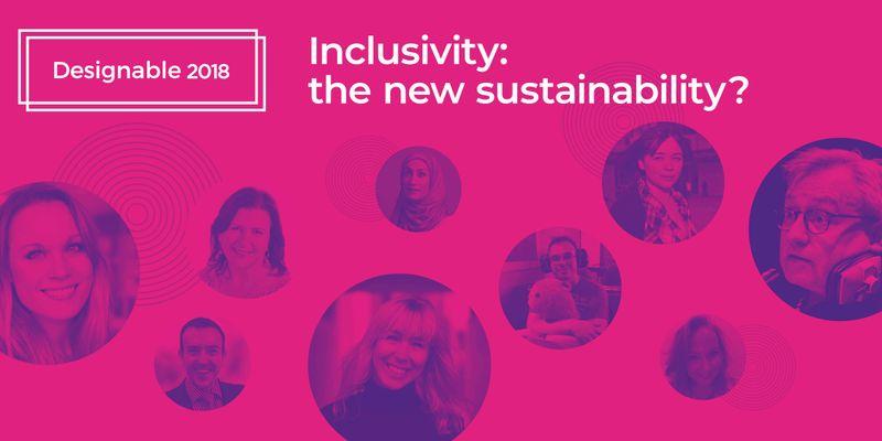 Designable 2018 - Inclusivity; the new sustainability?