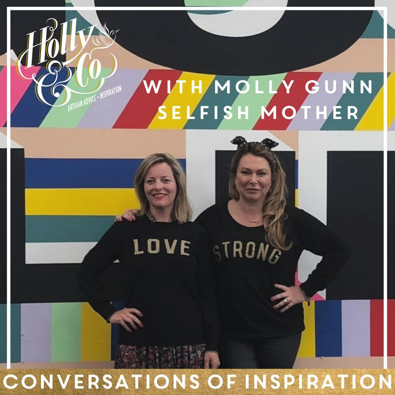 Conversations Of Inspiration: Molly Gunn - Selfish Mother