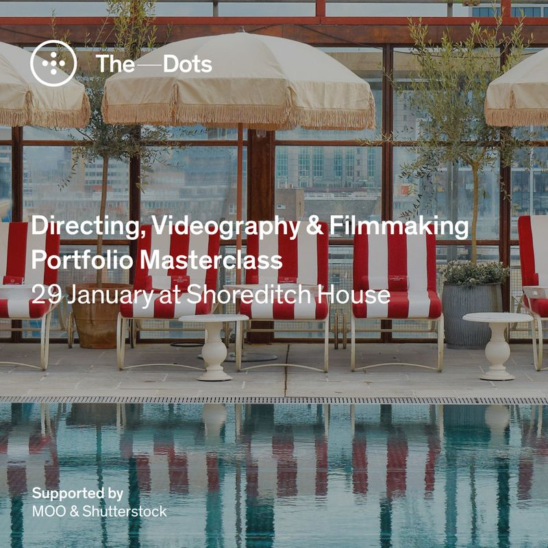 Applications open! Directing, Videography & Filmmaking Portfolio Masterclass at Shoreditch House - 29 January