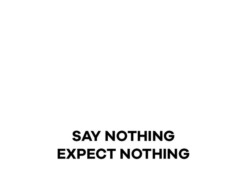 SAY NOTHING EXPECT NOTHING