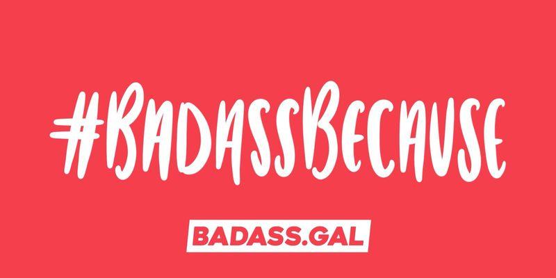 #BadassBecause