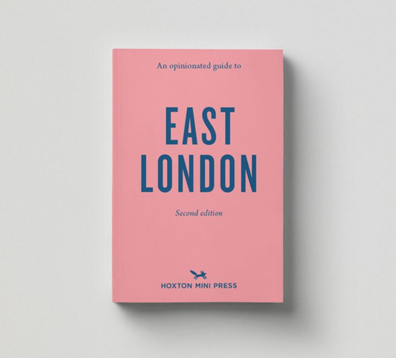 An opinionated guide to East London. Words by Sonya Barber. Published by Hoxton Mini Press