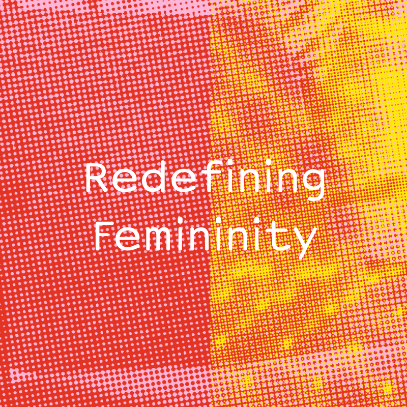 Unwrapped: Redefining Femininity