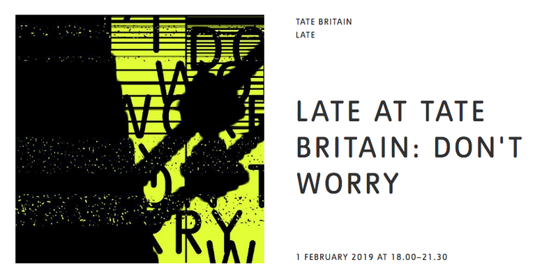 Late at Tate Britain: Don't Worry