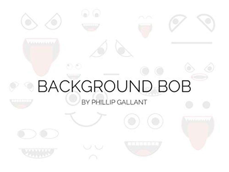 Background Bob by Phillip Gallant