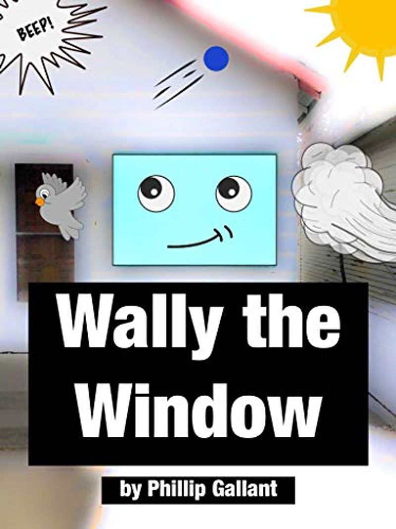 Wally the Window by Phillip Gallant
