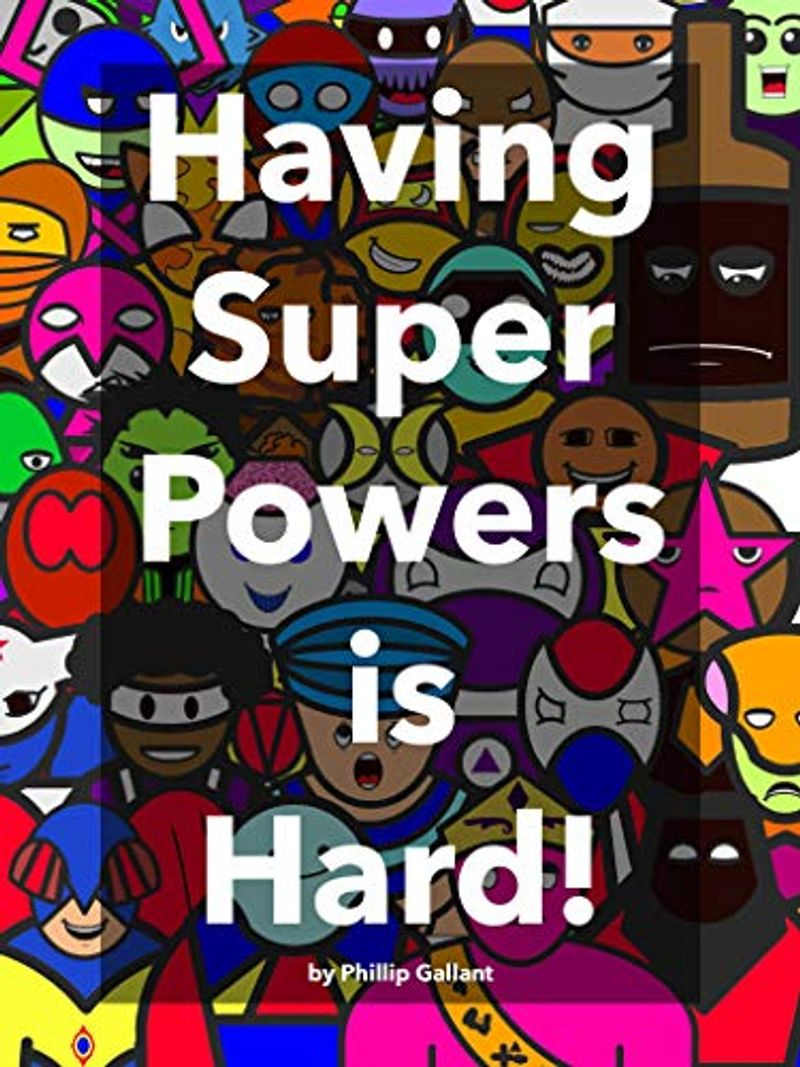 Having Super Powers is Hard! by Phillip Gallant