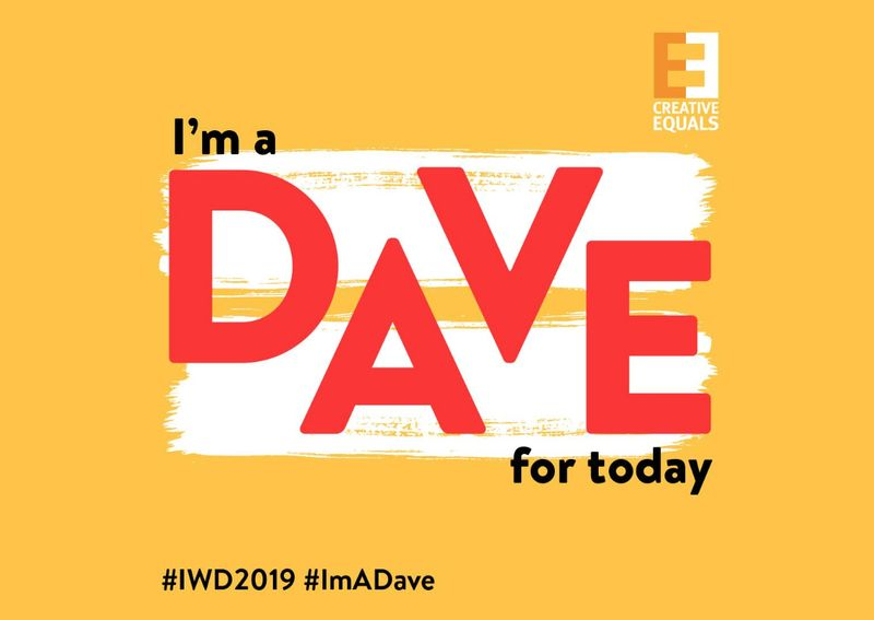 Creative Equals Social Campaign: #ImADave #IWD2019
