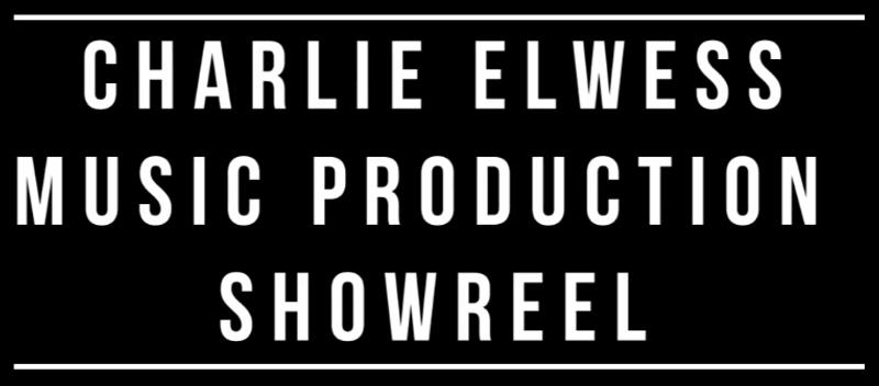 Charlie Elwess   Music Production Showreel