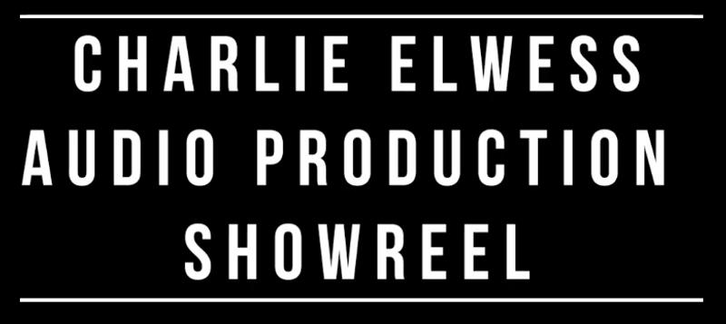 Charlie Elwess   Audio Production Showreel