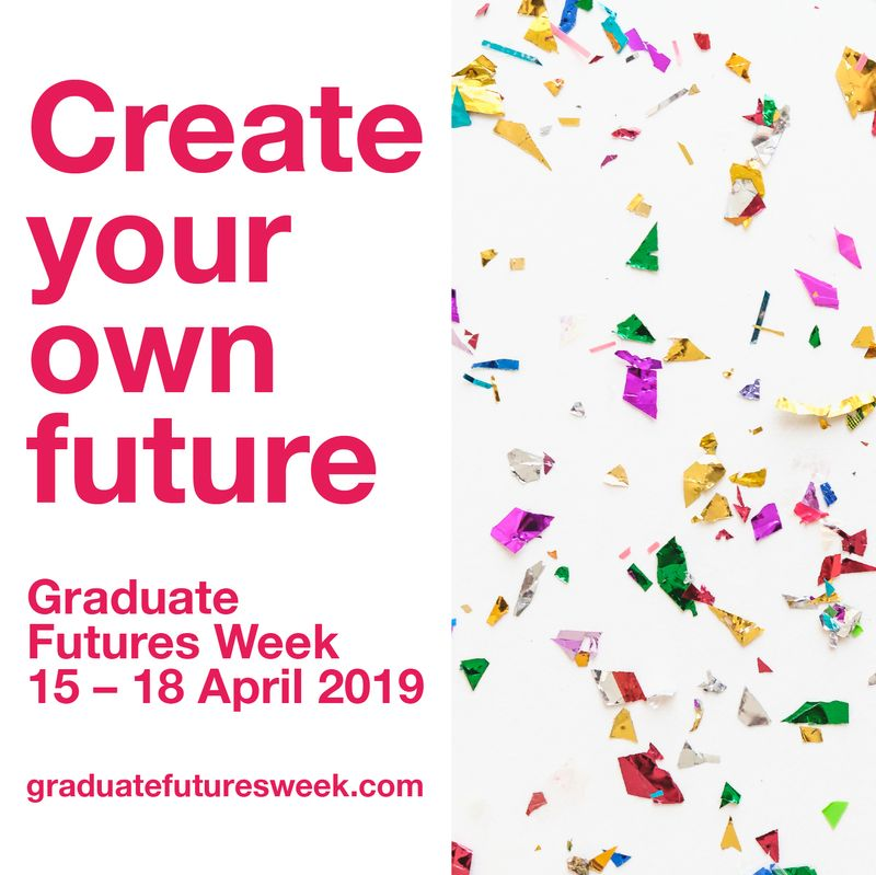 1 Week to go - Graduate Futures Week (15-18 April 2019)
