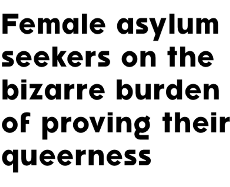 Female Asylum Seekers on the Bizarre Burden of Proving their Queerness