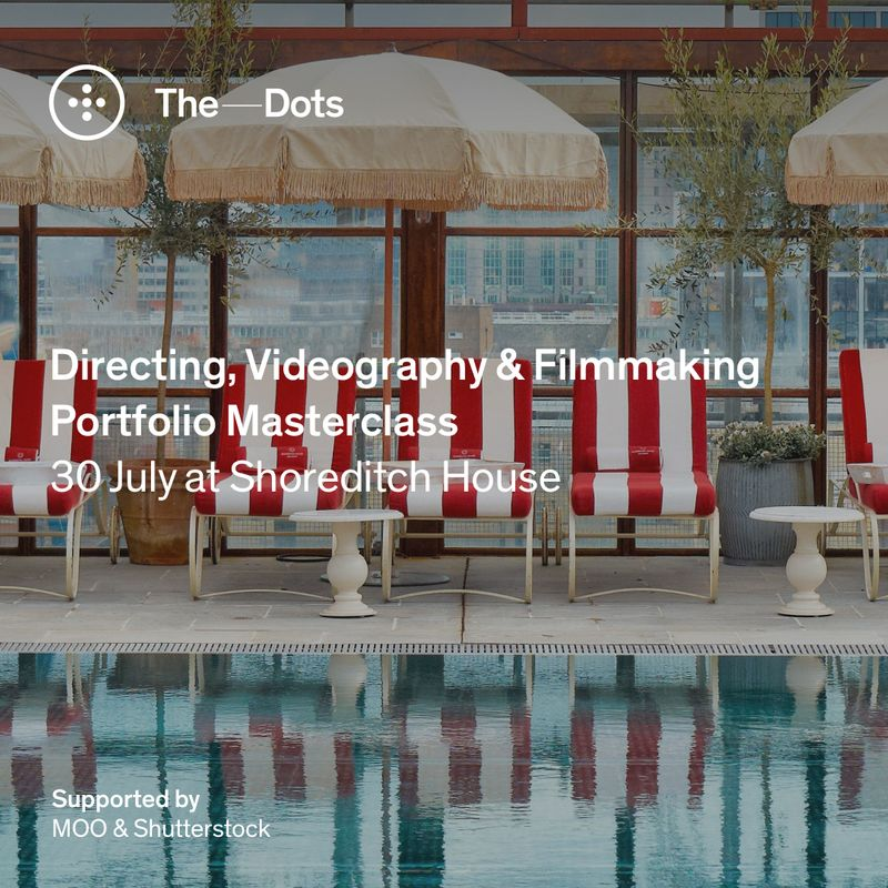 Apply here! Directing, Videography & Filmmaking Portfolio Masterclass at Shoreditch House.