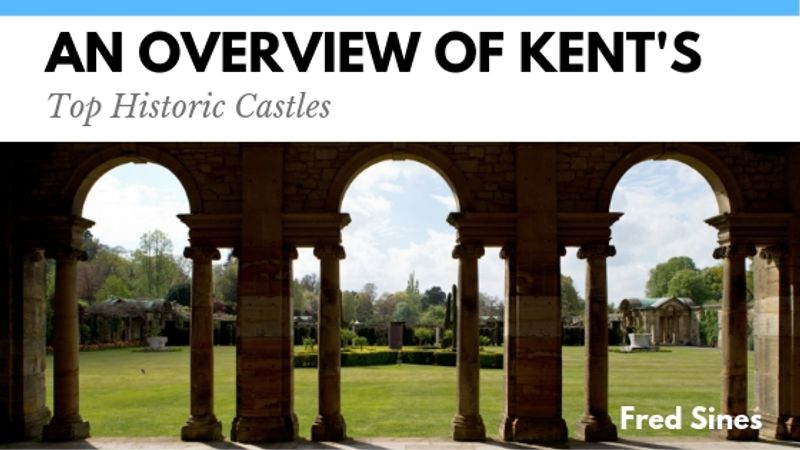 An Overview of Kent's Top Historic Castles