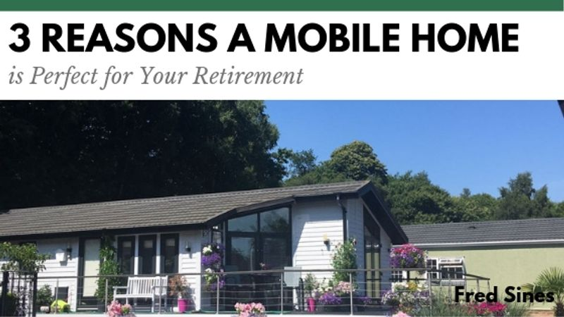 3 Reasons a Mobile Home is Perfect for Your Retirement