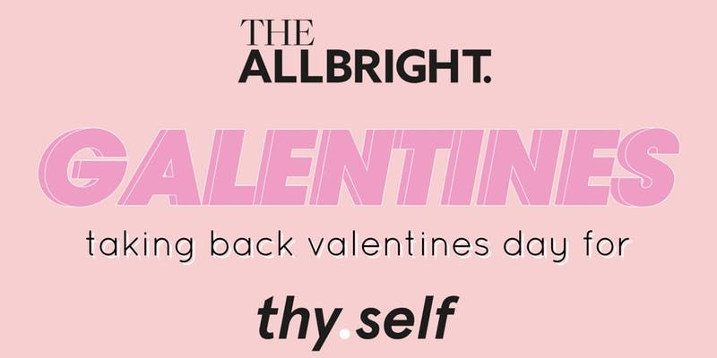 AllBright Galentines Day: Taking Back Valentines Day For #thyself
