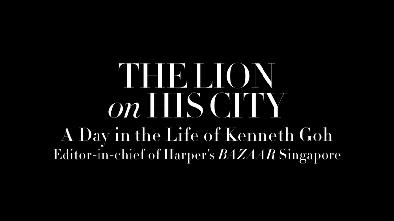 A Lion on His City: A Day in the Life of Kenneth Goh (Editor-in-chief of Harper's BAZAAR - Singapore)