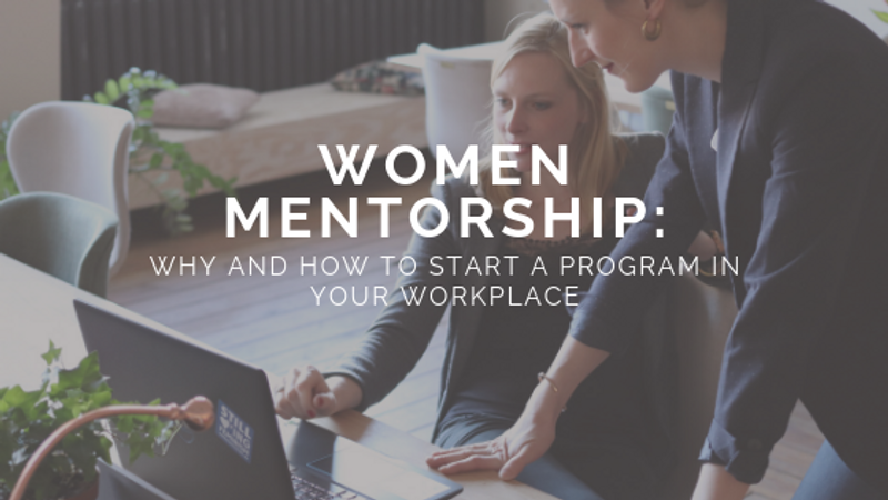 Women Mentorship: Why and How to Start a Program in Your Workplace