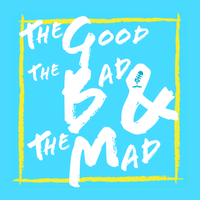 The Good The Bad & The Mad