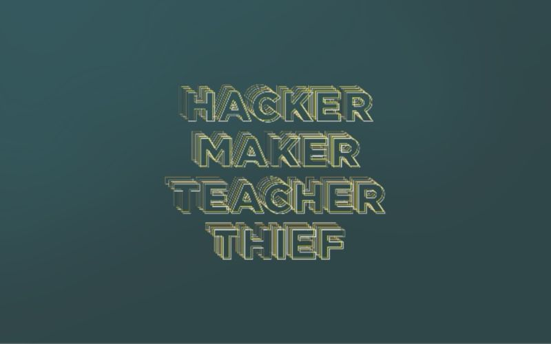 Hacker, Maker, Teacher, Thief