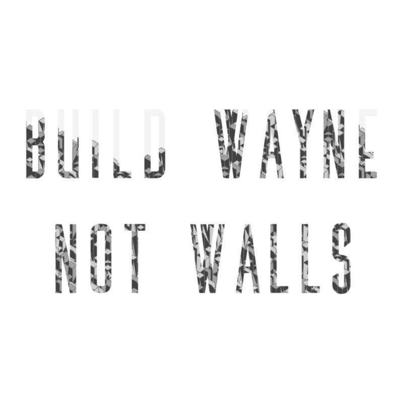 Build Wayne Not Walls