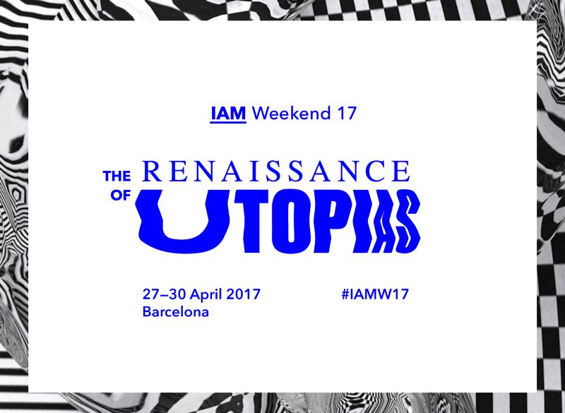 IAM Weekend 17: The Renaissance of Utopias