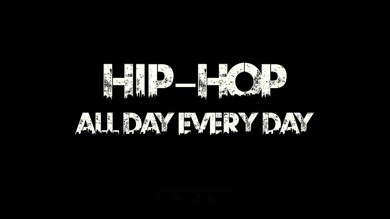 Hip Hop All Day Every Day
