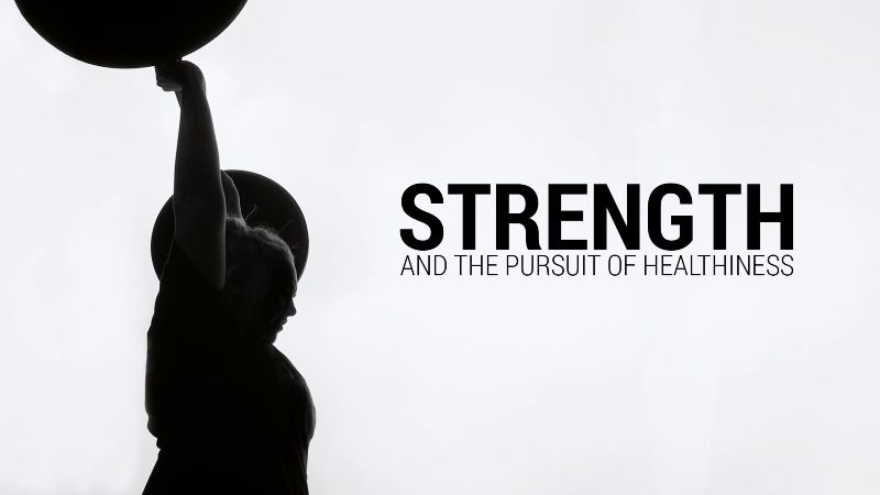 STRENGTH and the Pursuit of Healthiness