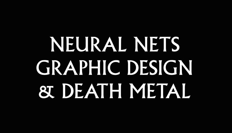 Neural nets, graphic design & death metal