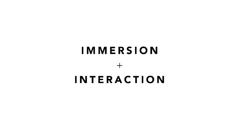 Immersion + Interaction