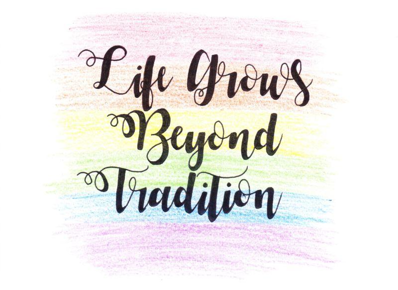 Life Grows Beyond Tradition