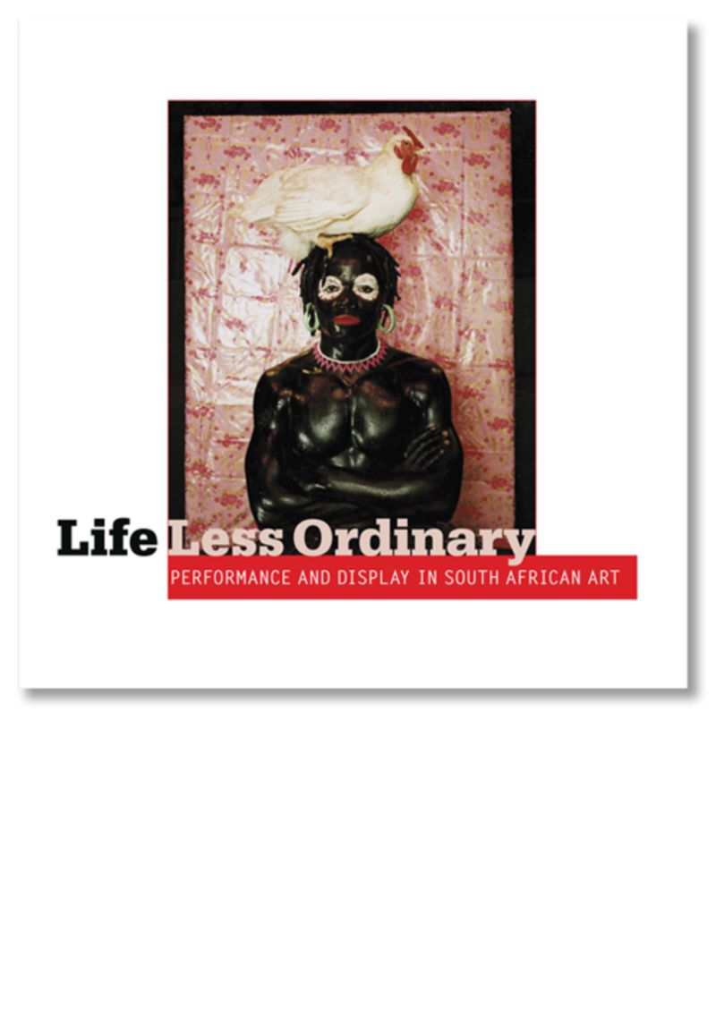 Life Less Ordinary: Performance and Display in South African Art
