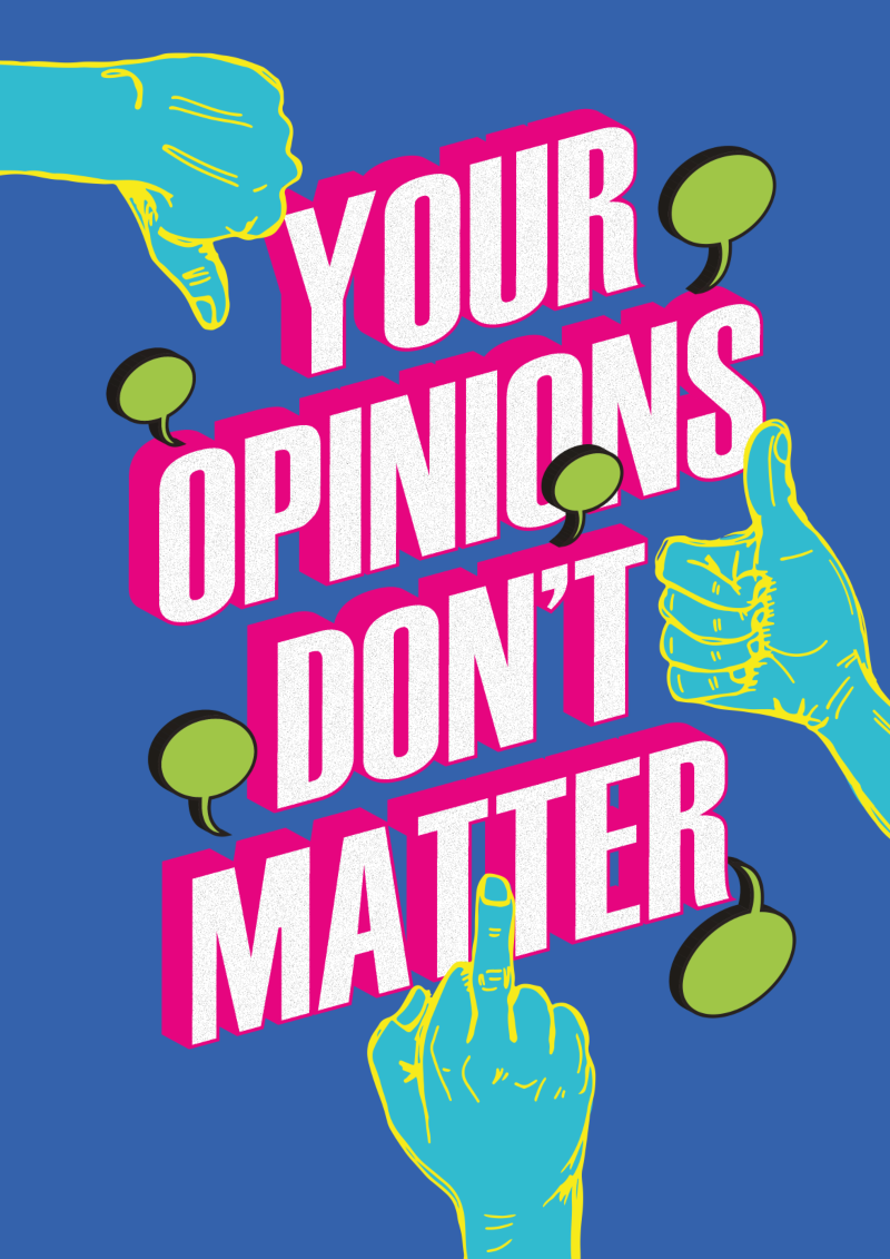 Your Opinions Don't Matter