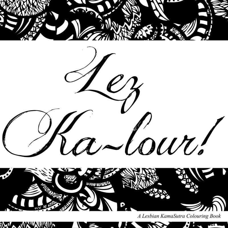 Lez Ka-lour - A Lesbian KamaSutra Colouring Book