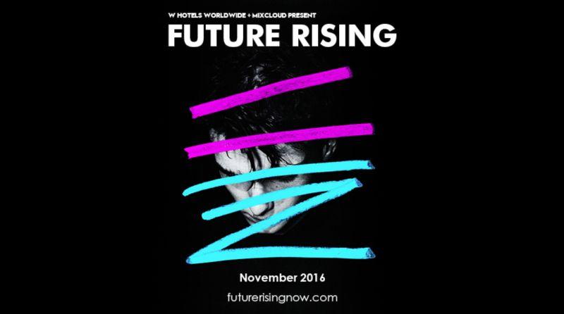 W Hotels & Mixcloud present Future Rising
