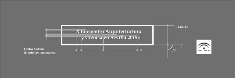 """""""X Event of architecture and science in Sevilla"""""""