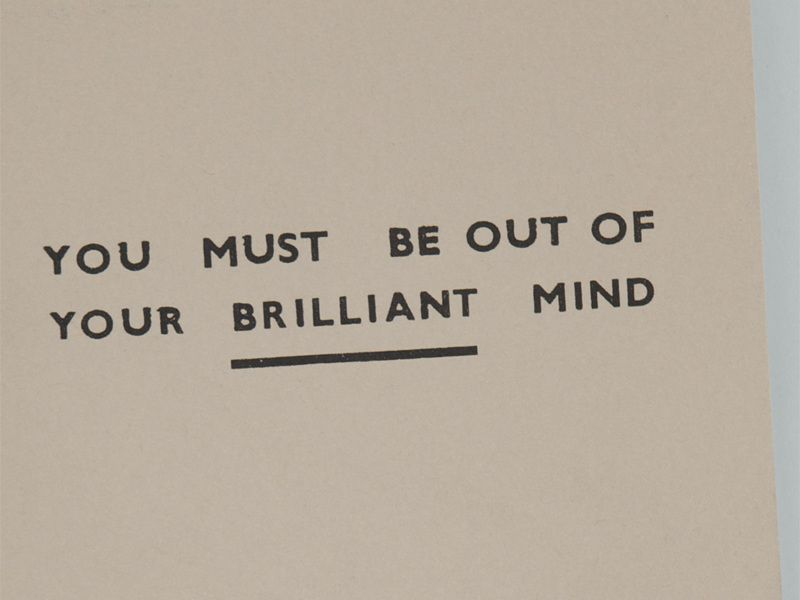 You Must Be Out Of Your Brilliant Mind