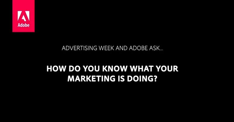 "Adobe asks ""How Do You Know What Your Marketing is Doing?"""